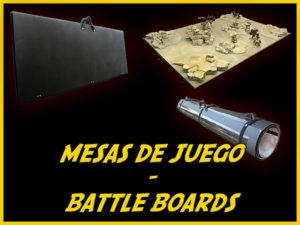 MESAS DE JUEGO / BATTLE BOARDS